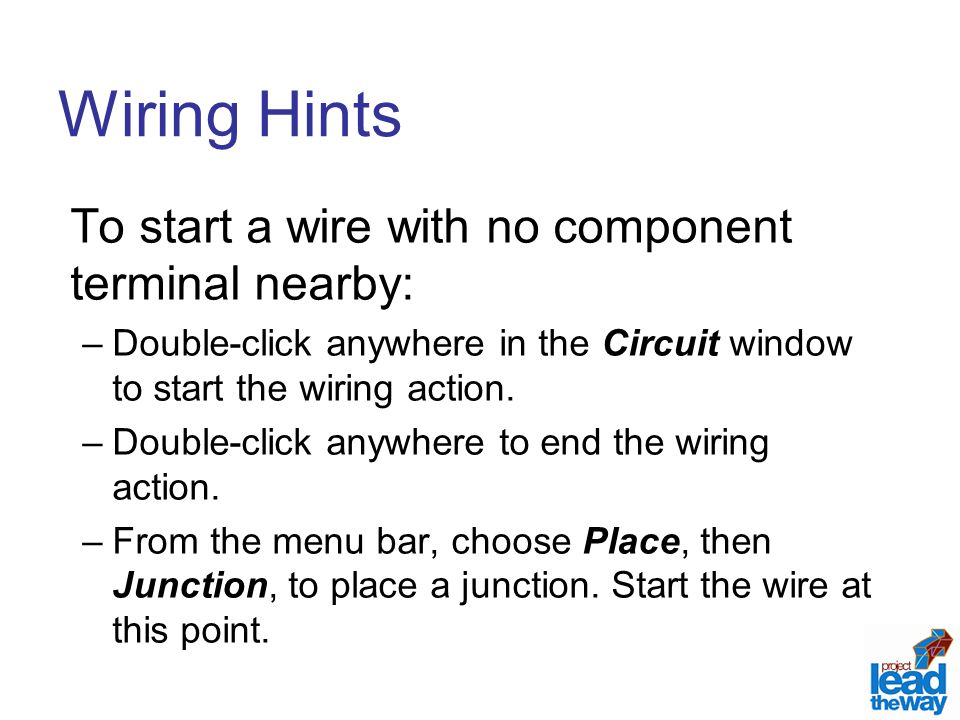Wiring Hints To start a wire with no component terminal nearby: