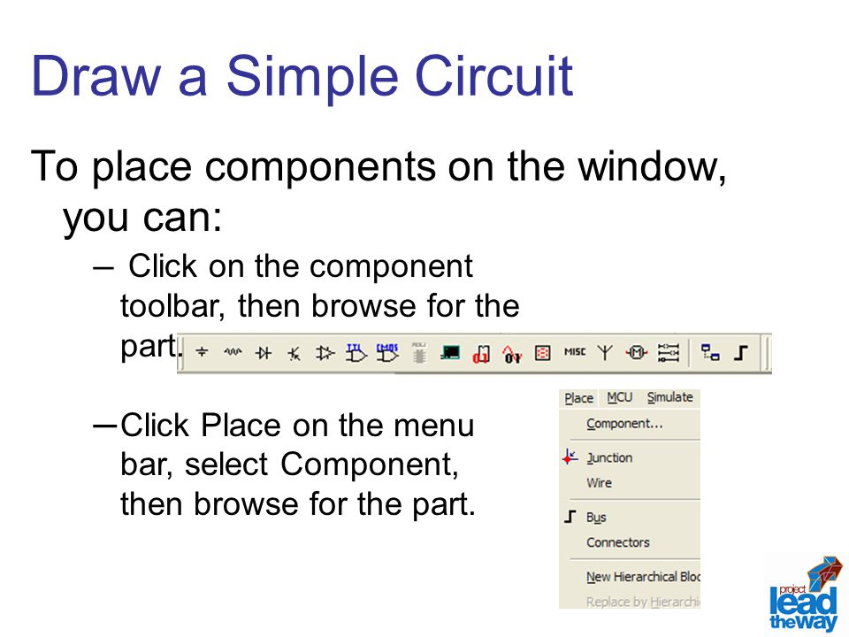 Draw a Simple Circuit To place components on the window, you can: