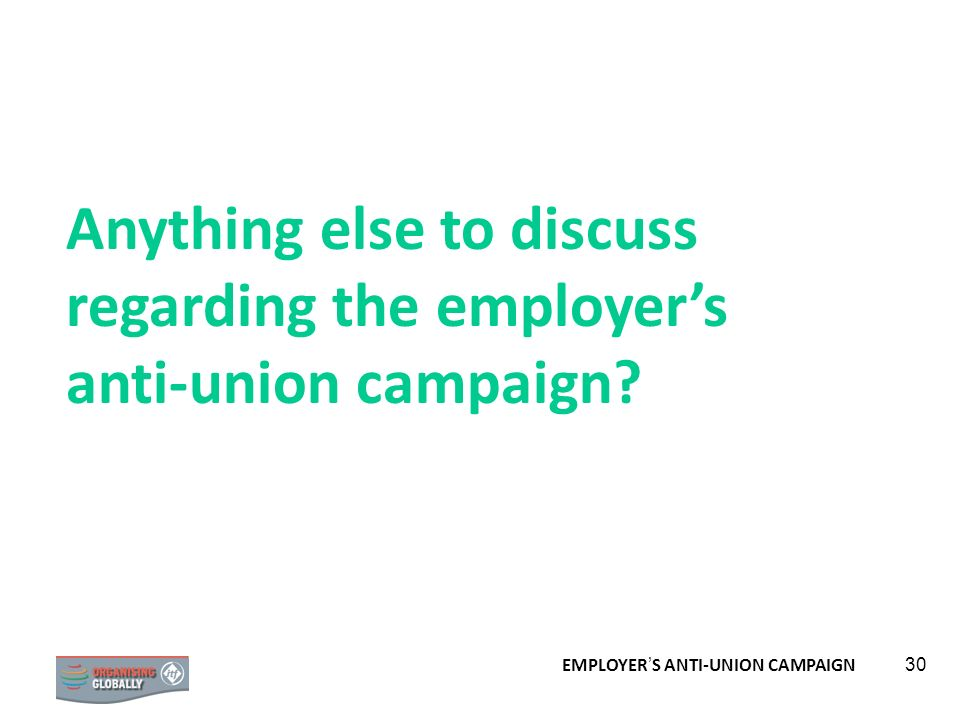 Anything else to discuss regarding the employer's anti-union campaign