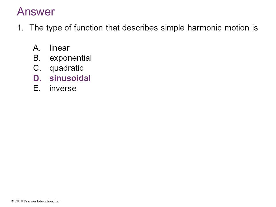 Answer The type of function that describes simple harmonic motion is