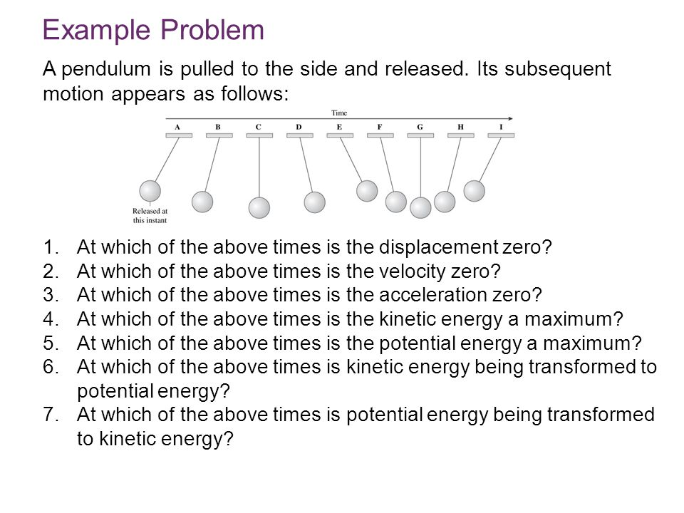 Example Problem A pendulum is pulled to the side and released. Its subsequent motion appears as follows: