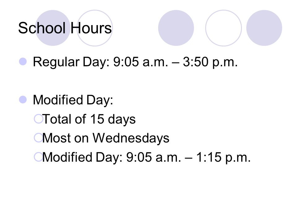 School Hours Regular Day: 9:05 a.m. – 3:50 p.m. Modified Day: