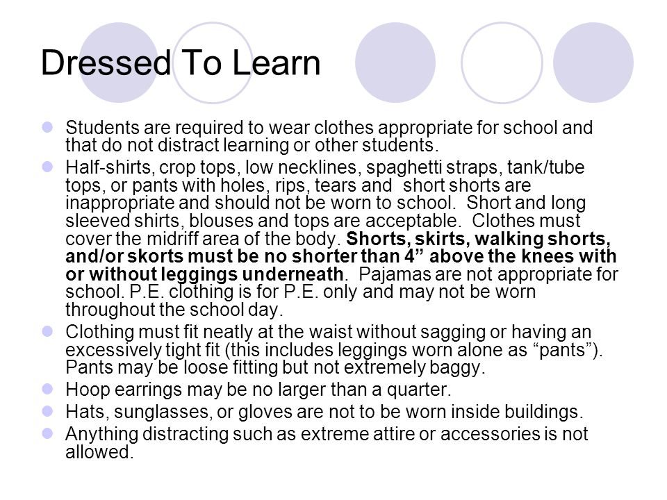 Dressed To Learn Students are required to wear clothes appropriate for school and that do not distract learning or other students.
