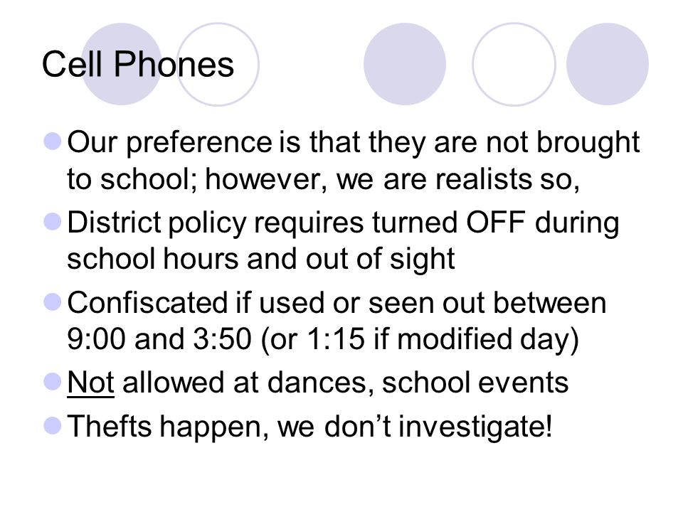 Cell Phones Our preference is that they are not brought to school; however, we are realists so,