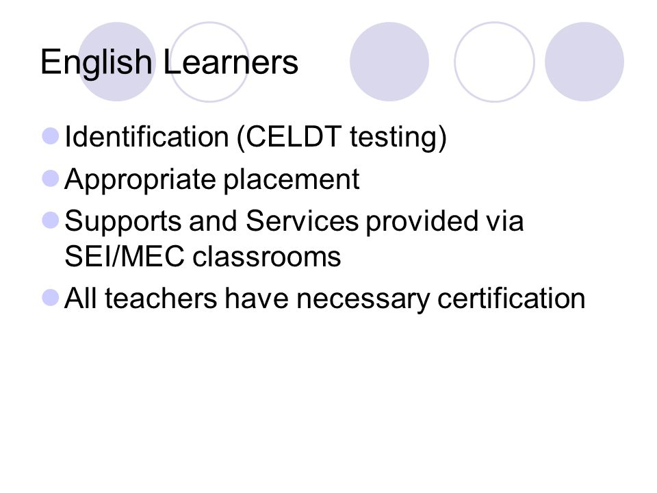 English Learners Identification (CELDT testing) Appropriate placement