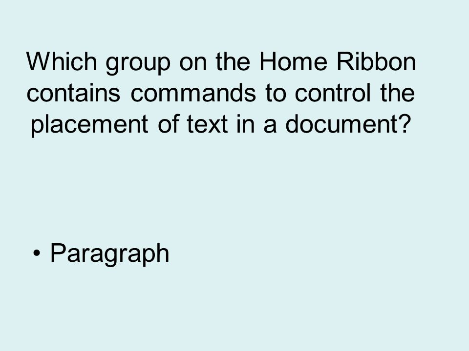 Which group on the Home Ribbon contains commands to control the placement of text in a document