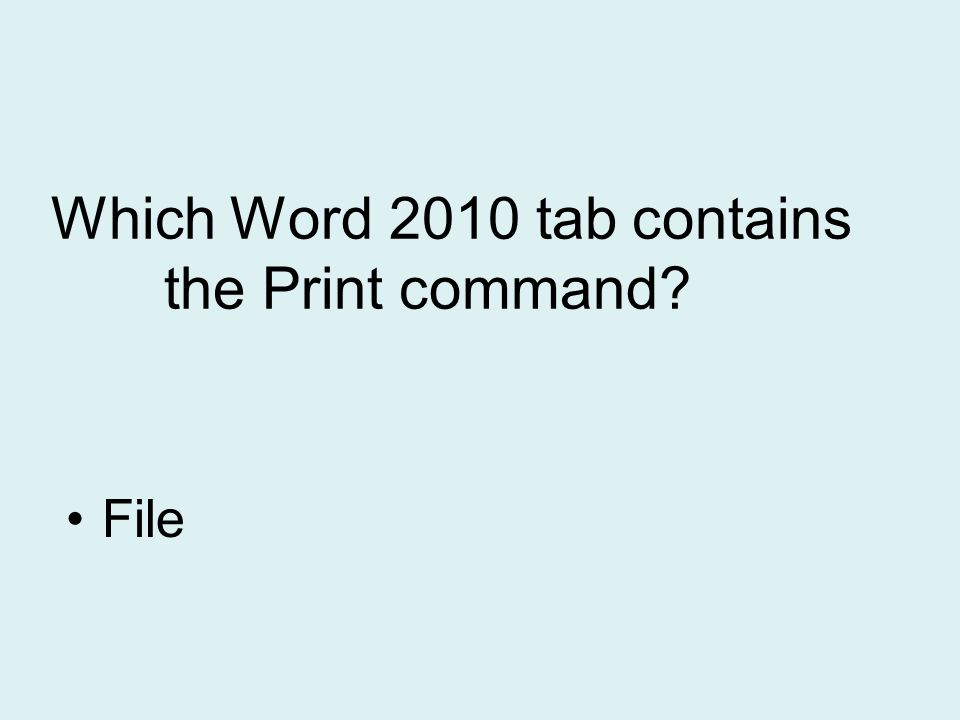 Which Word 2010 tab contains the Print command