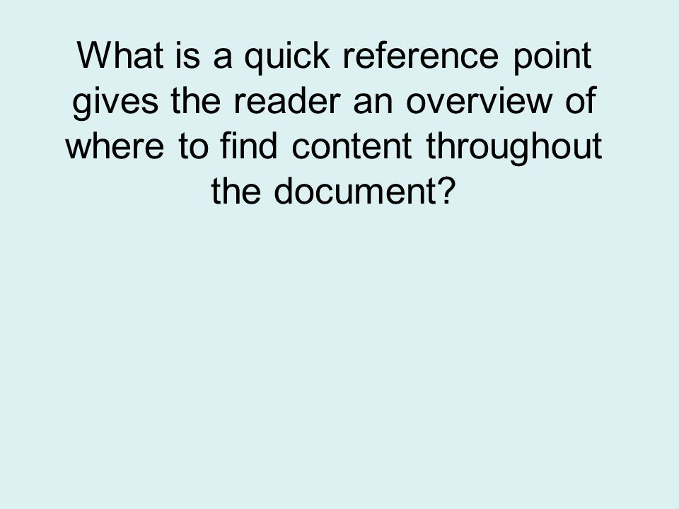What is a quick reference point gives the reader an overview of where to find content throughout the document