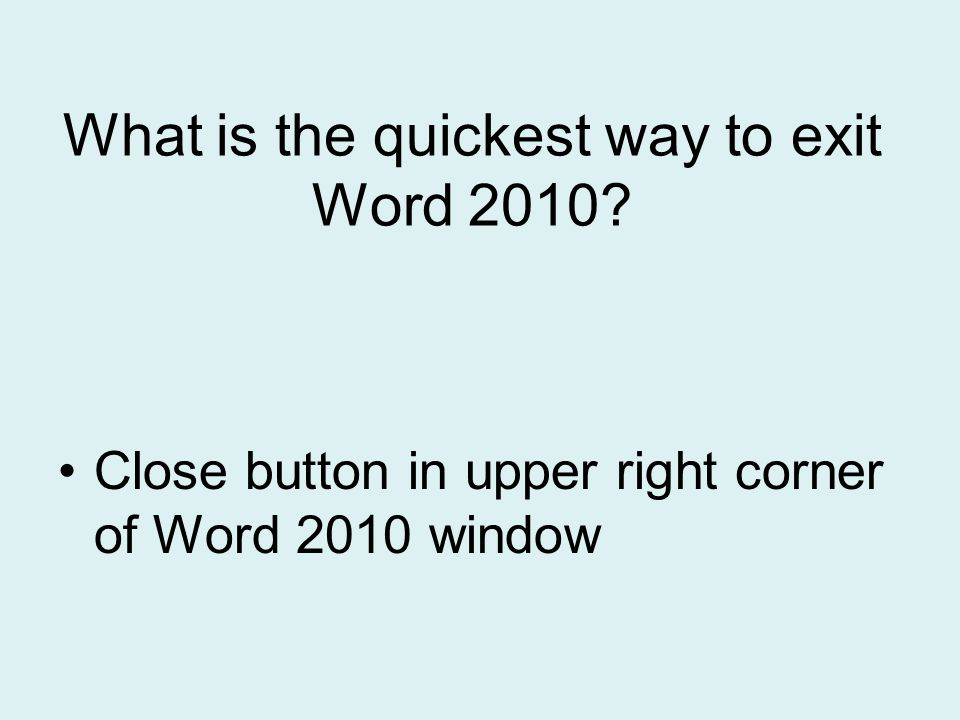 What is the quickest way to exit Word 2010