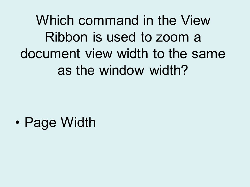 Which command in the View Ribbon is used to zoom a document view width to the same as the window width