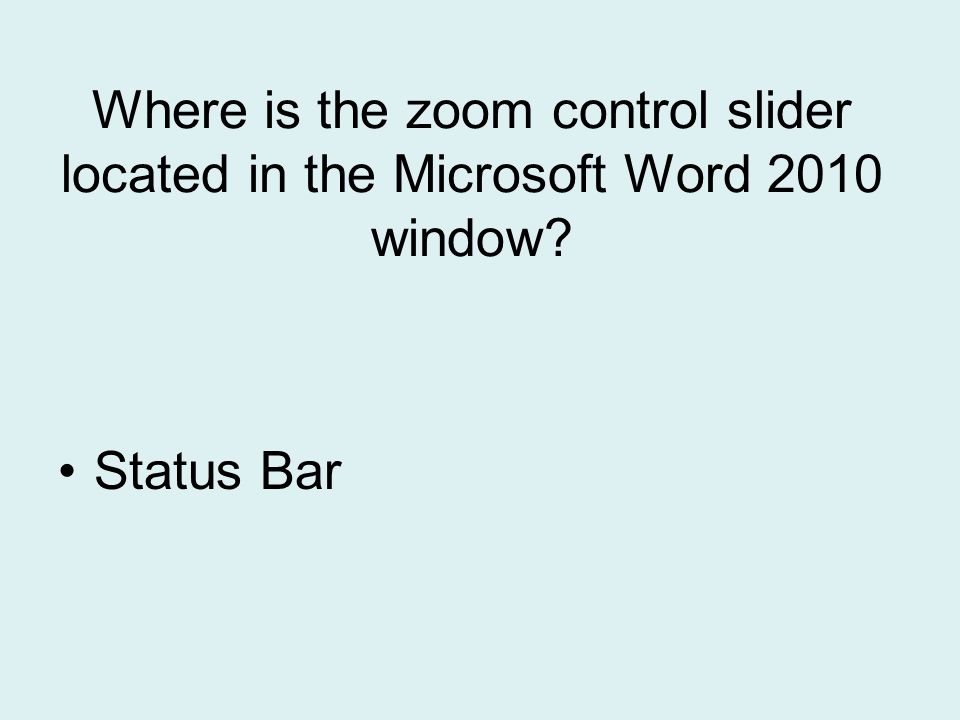 Where is the zoom control slider located in the Microsoft Word 2010 window