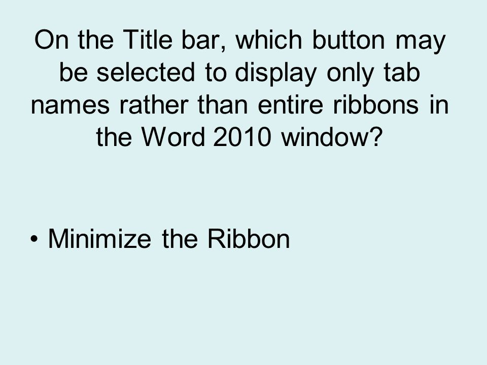 On the Title bar, which button may be selected to display only tab names rather than entire ribbons in the Word 2010 window