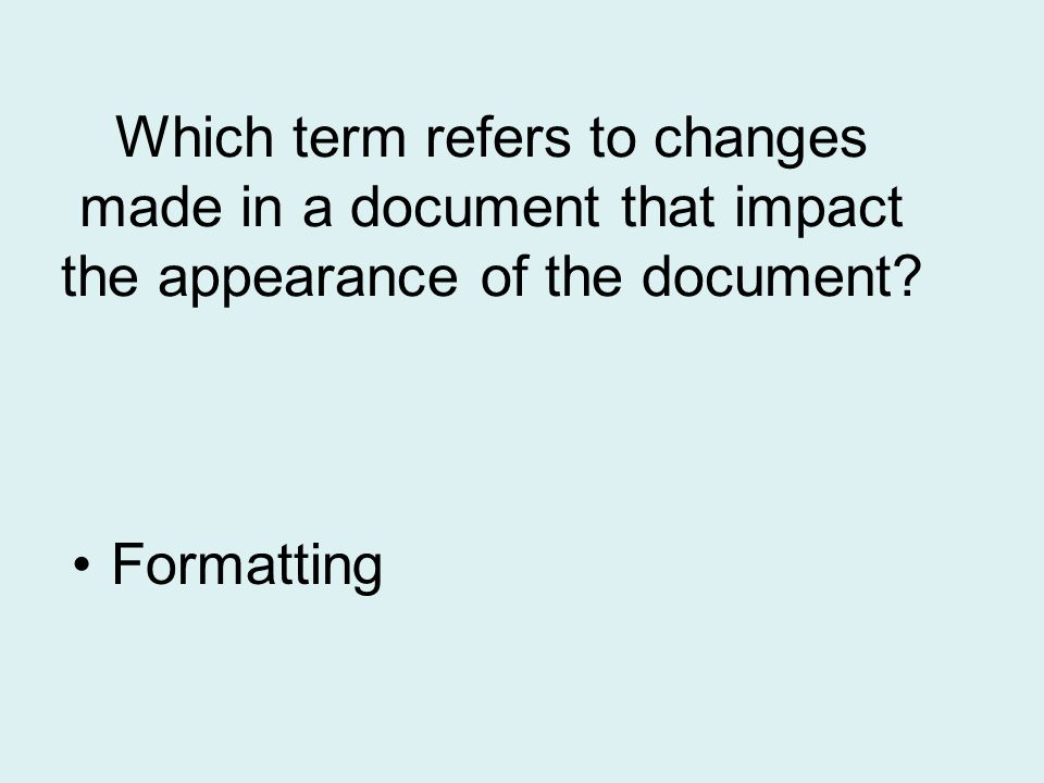 Which term refers to changes made in a document that impact the appearance of the document