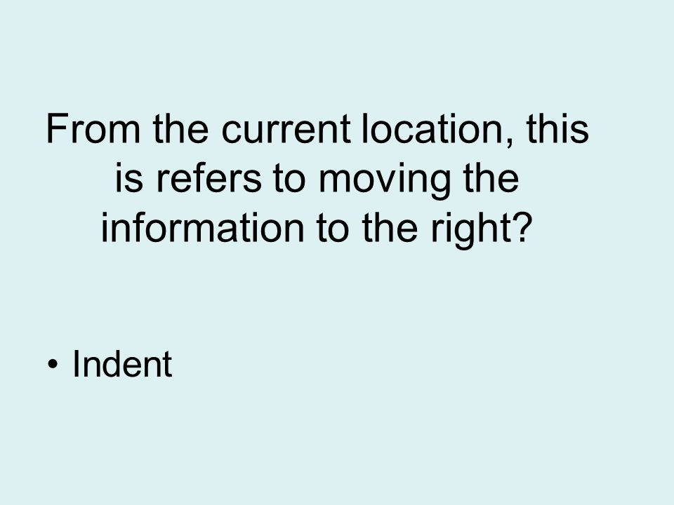 From the current location, this is refers to moving the information to the right