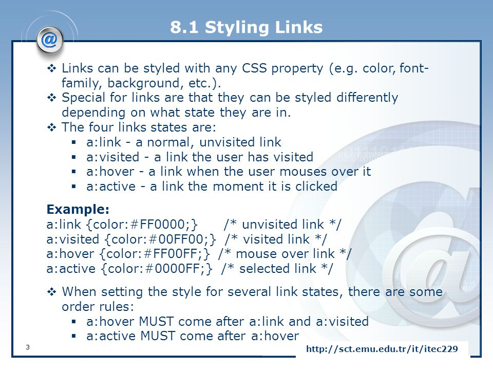8.1 Styling Links Links can be styled with any CSS property (e.g. color, font-family, background, etc.).