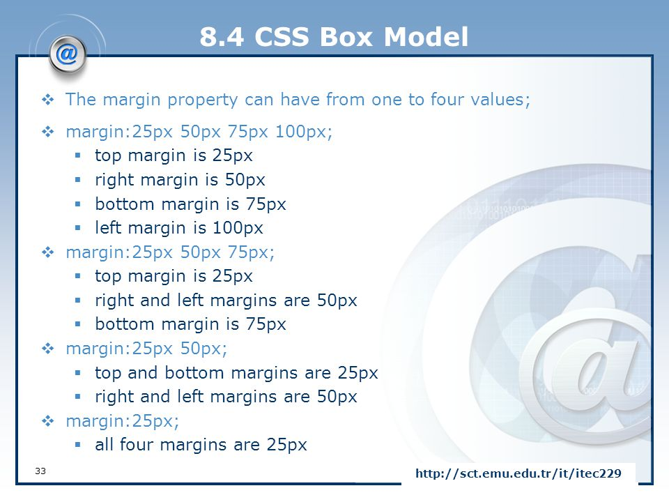 8.4 CSS Box Model The margin property can have from one to four values; margin:25px 50px 75px 100px;