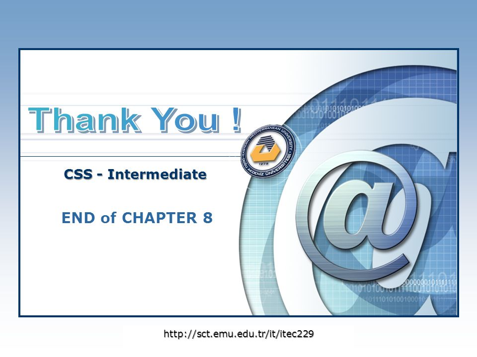 Thank You ! END of CHAPTER 8 CSS - Intermediate