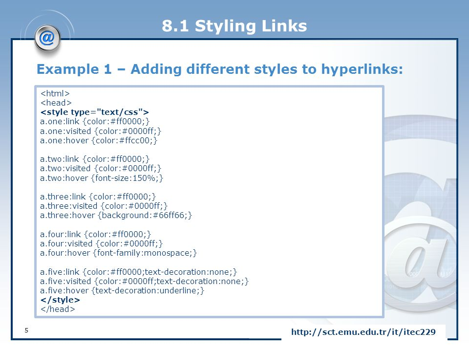 8.1 Styling Links Example 1 – Adding different styles to hyperlinks: