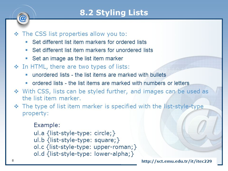 8.2 Styling Lists The CSS list properties allow you to: