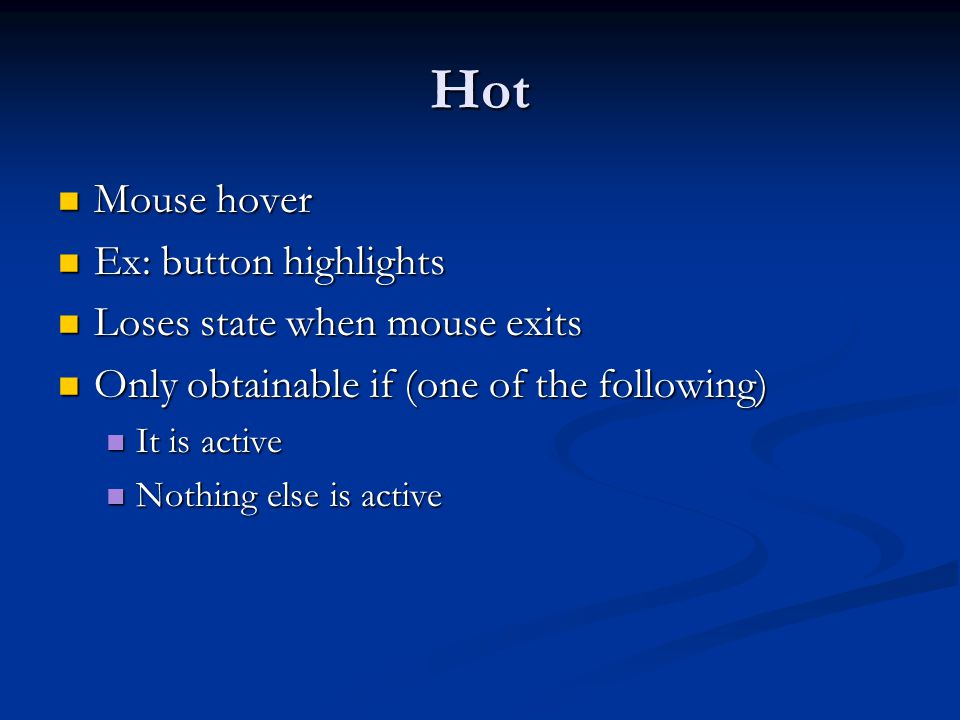 Hot Mouse hover Ex: button highlights Loses state when mouse exits