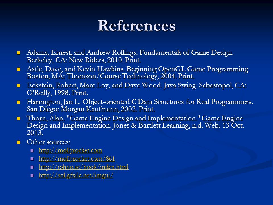 References Adams, Ernest, and Andrew Rollings. Fundamentals of Game Design. Berkeley, CA: New Riders, 2010. Print.