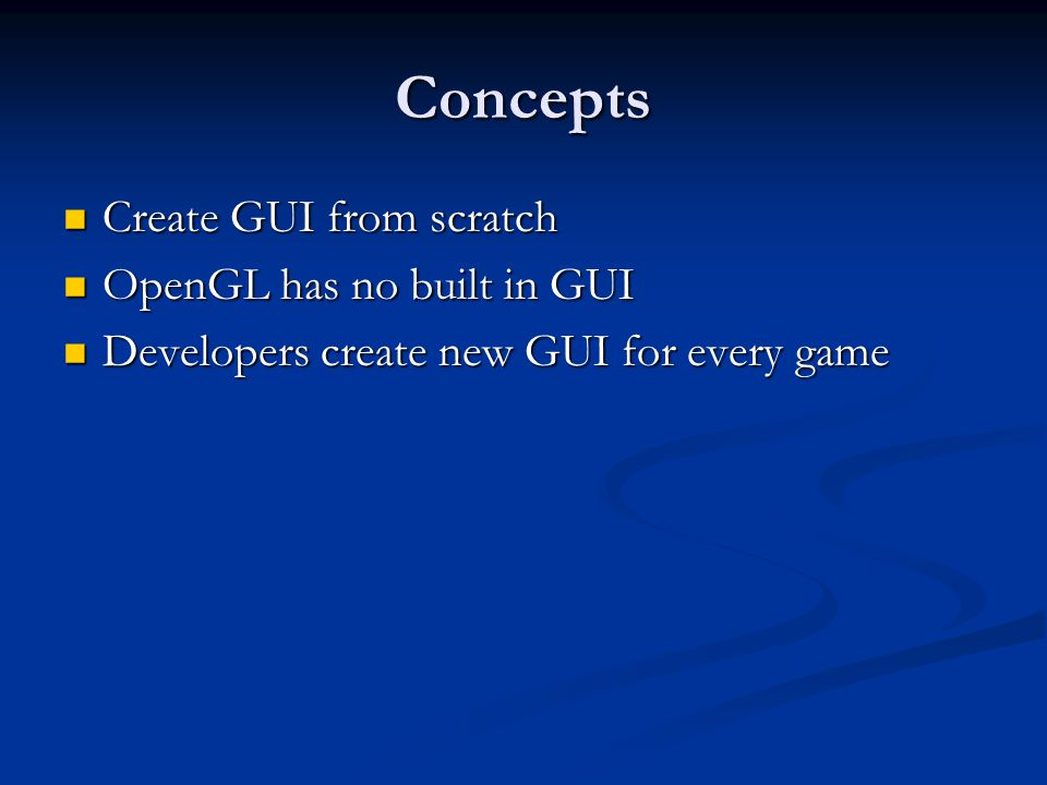 Concepts Create GUI from scratch OpenGL has no built in GUI