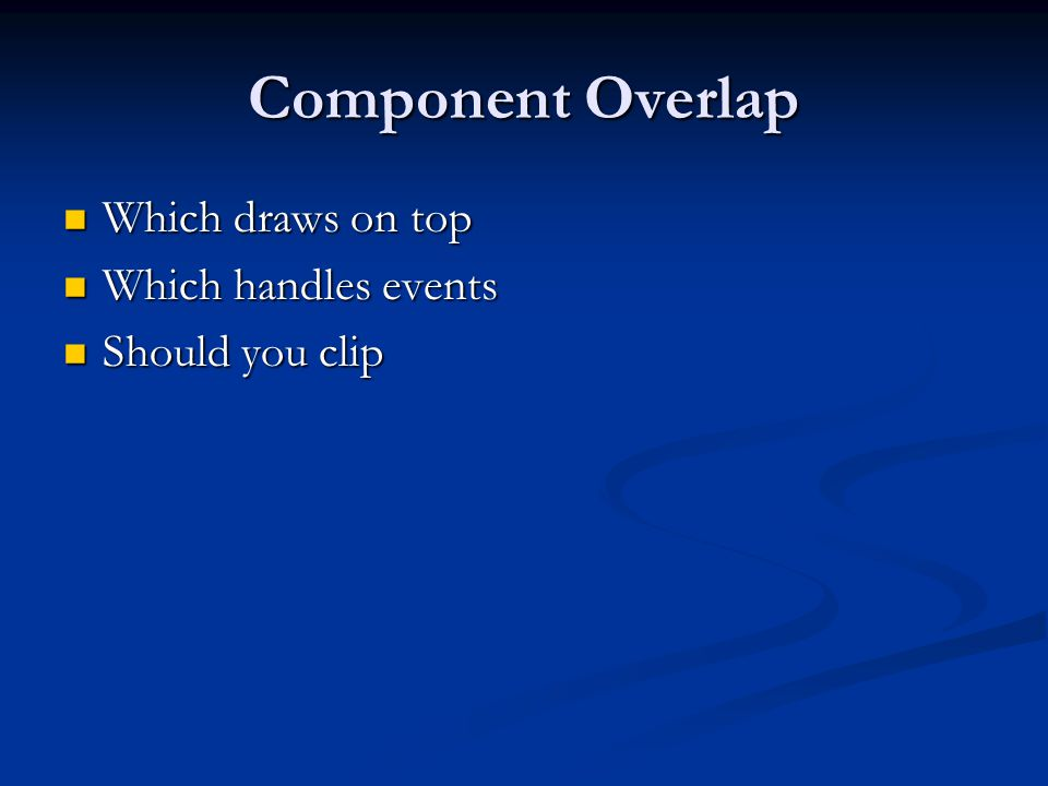 Component Overlap Which draws on top Which handles events