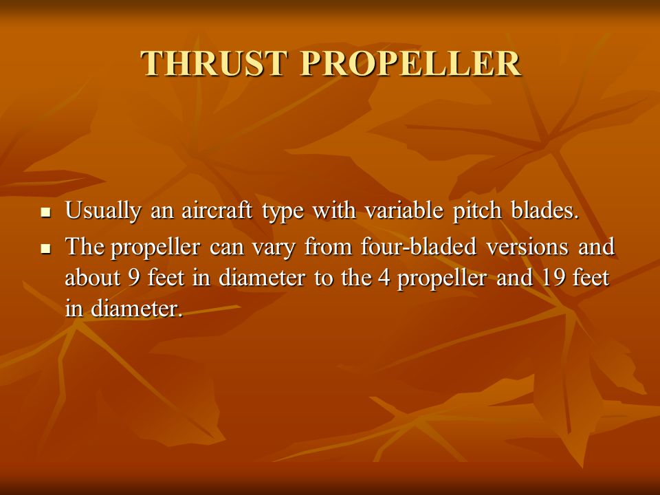 THRUST PROPELLER Usually an aircraft type with variable pitch blades.