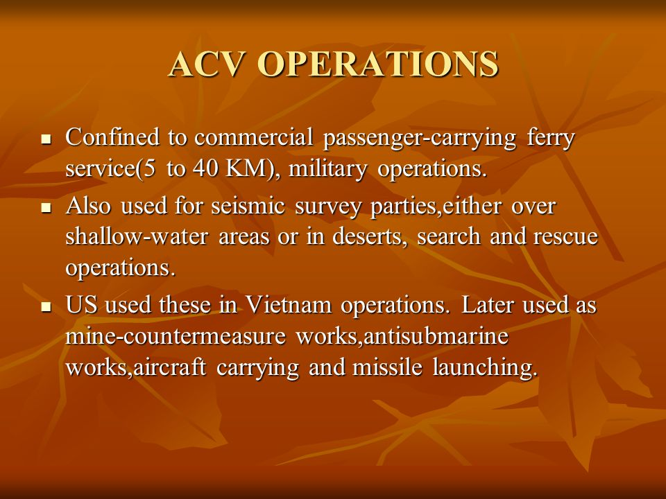 ACV OPERATIONS Confined to commercial passenger-carrying ferry service(5 to 40 KM), military operations.