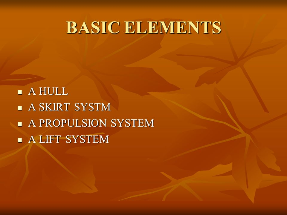 BASIC ELEMENTS A HULL A SKIRT SYSTM A PROPULSION SYSTEM A LIFT SYSTEM