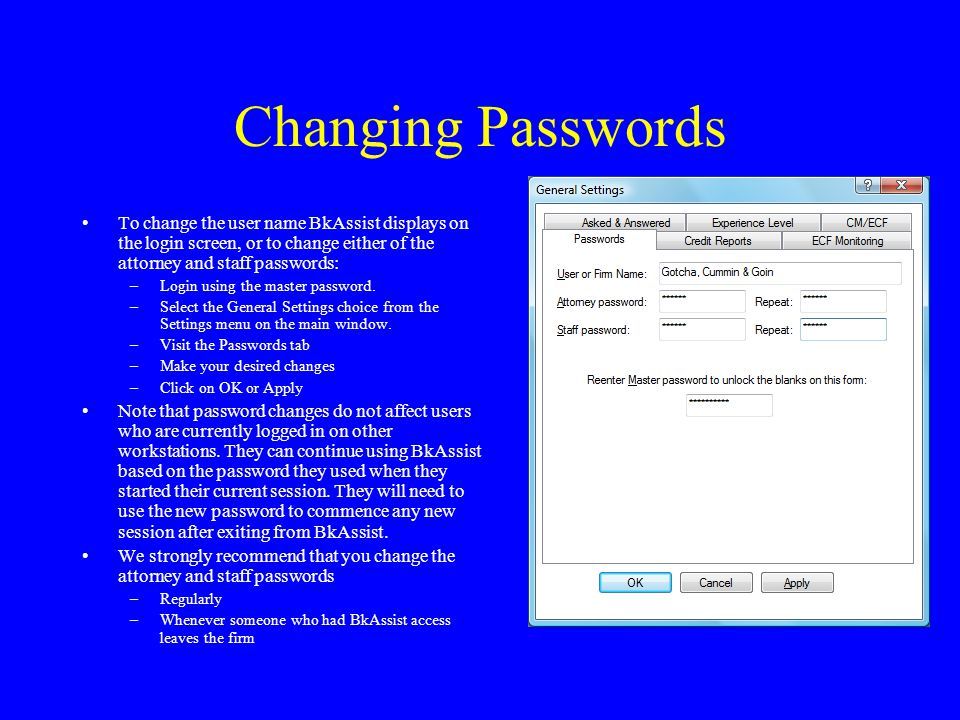 Changing Passwords To change the user name BkAssist displays on the login screen, or to change either of the attorney and staff passwords: