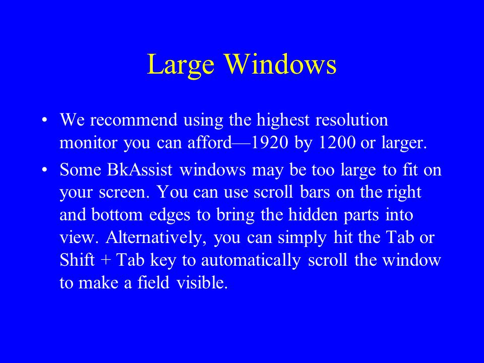 Large Windows We recommend using the highest resolution monitor you can afford—1920 by 1200 or larger.