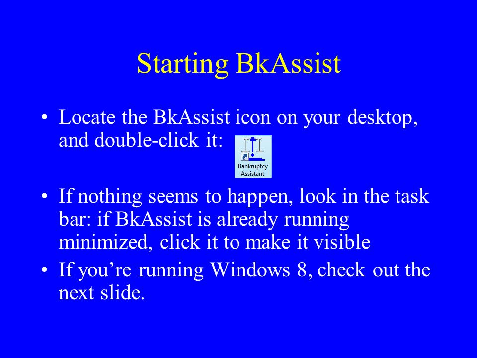 Starting BkAssist Locate the BkAssist icon on your desktop, and double-click it: