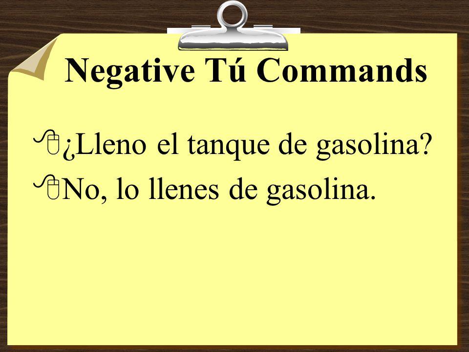 Negative Tú Commands ¿Lleno el tanque de gasolina