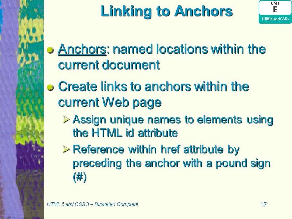 Linking to Anchors Anchors: named locations within the current document. Create links to anchors within the current Web page.
