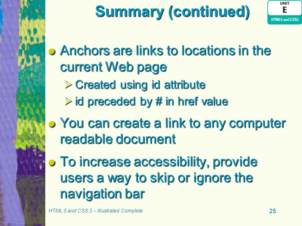 Summary (continued) Anchors are links to locations in the current Web page. Created using id attribute.