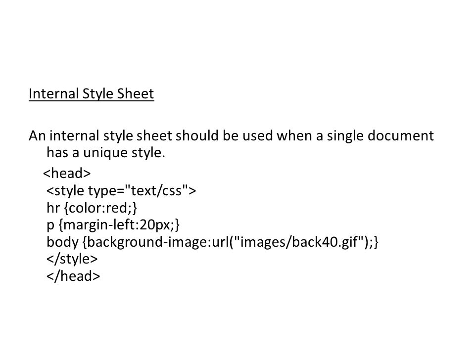 Internal Style Sheet An internal style sheet should be used when a single document has a unique style.
