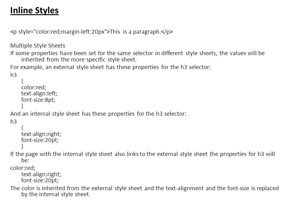 Inline Styles <p style= color:red;margin-left:20px >This is a paragraph.</p> Multiple Style Sheets.