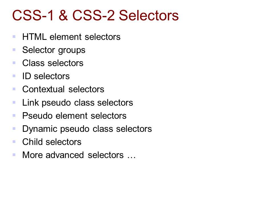 CSS-1 & CSS-2 Selectors HTML element selectors Selector groups