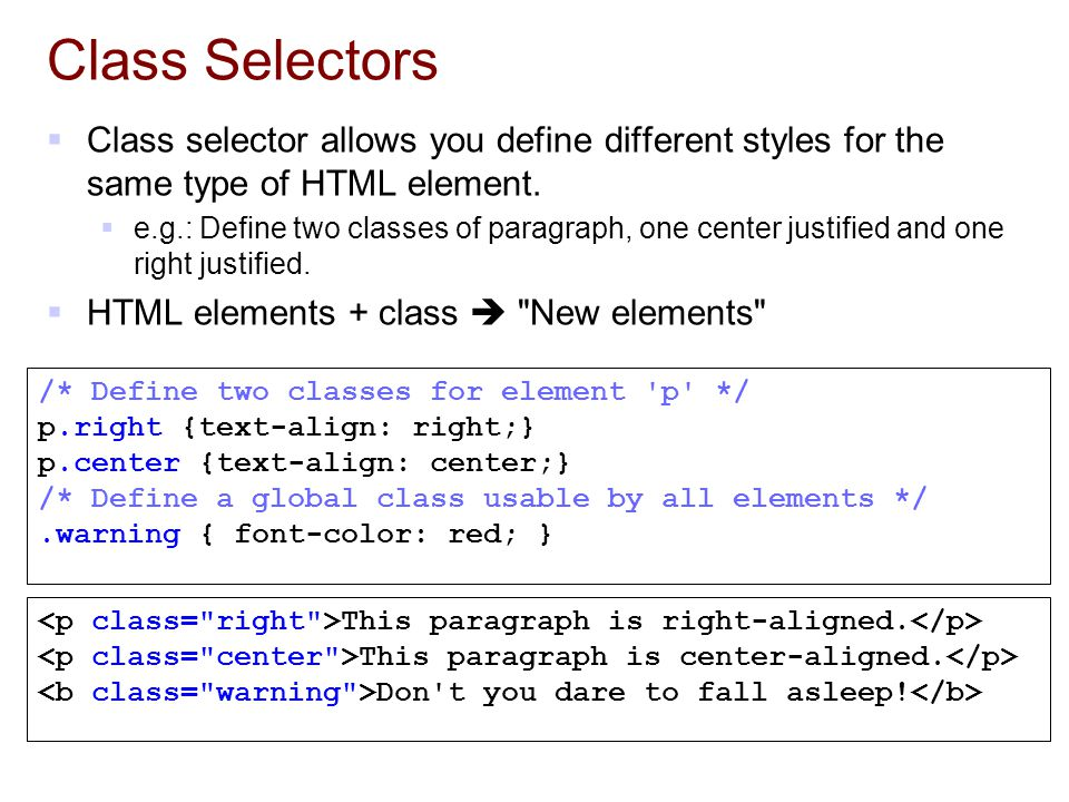 Class Selectors Class selector allows you define different styles for the same type of HTML element.