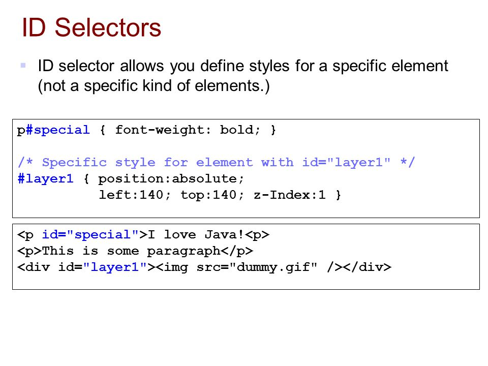 ID Selectors ID selector allows you define styles for a specific element (not a specific kind of elements.)