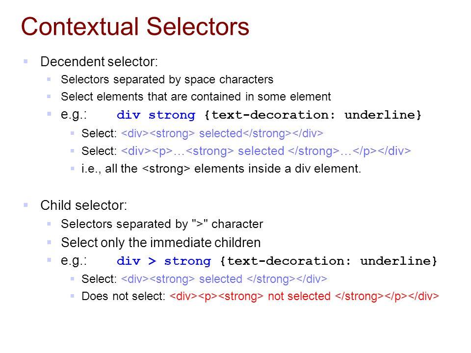Contextual Selectors Child selector: Decendent selector: