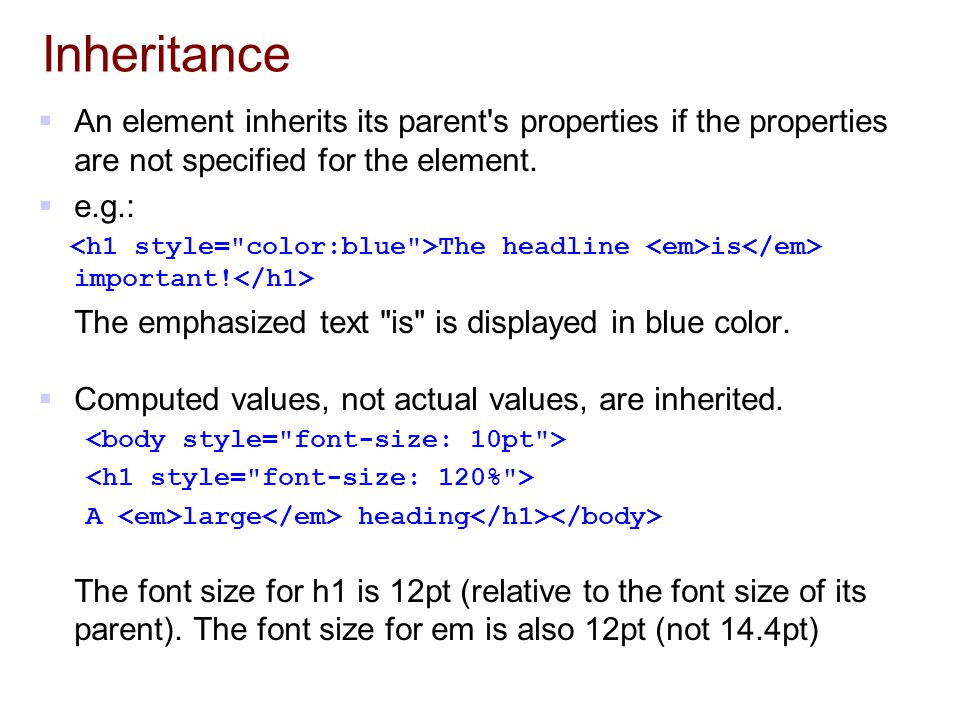 Inheritance An element inherits its parent s properties if the properties are not specified for the element.