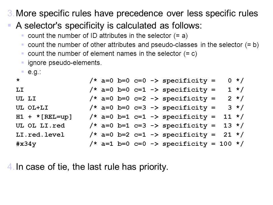More specific rules have precedence over less specific rules