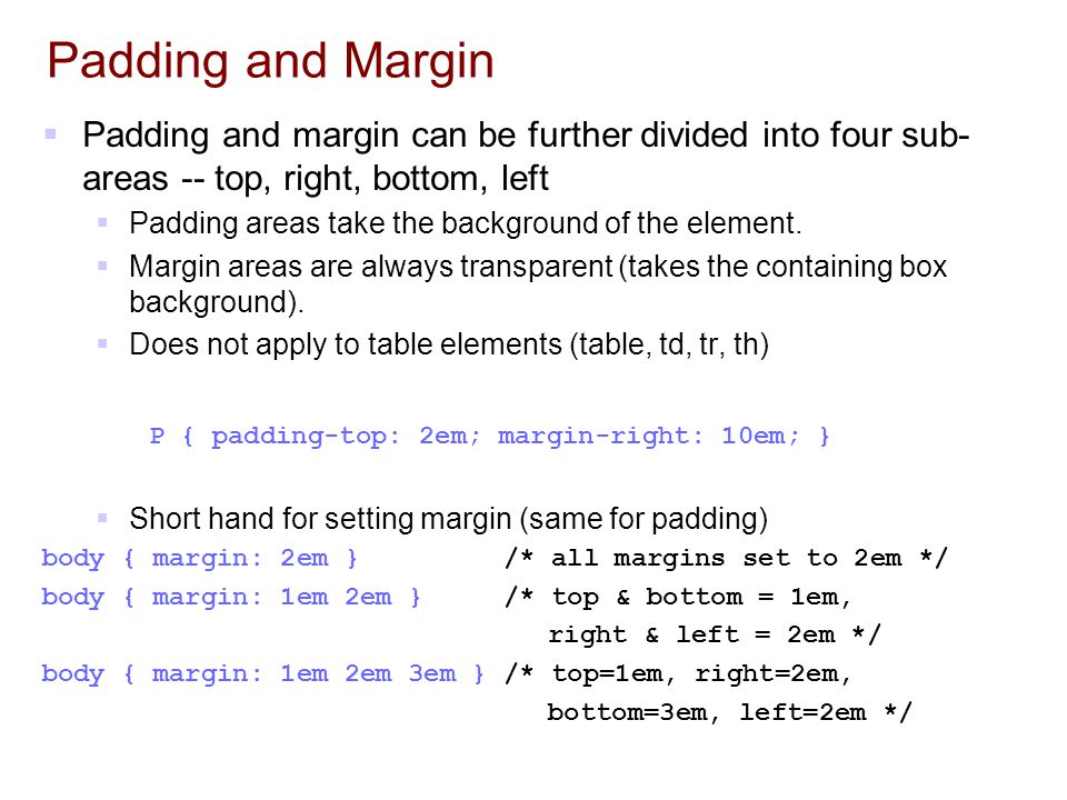 Padding and Margin Padding and margin can be further divided into four sub-areas -- top, right, bottom, left.