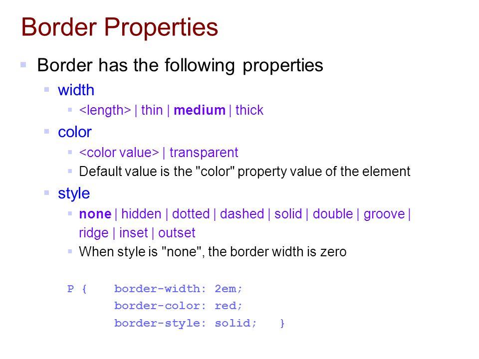 Border Properties Border has the following properties width color