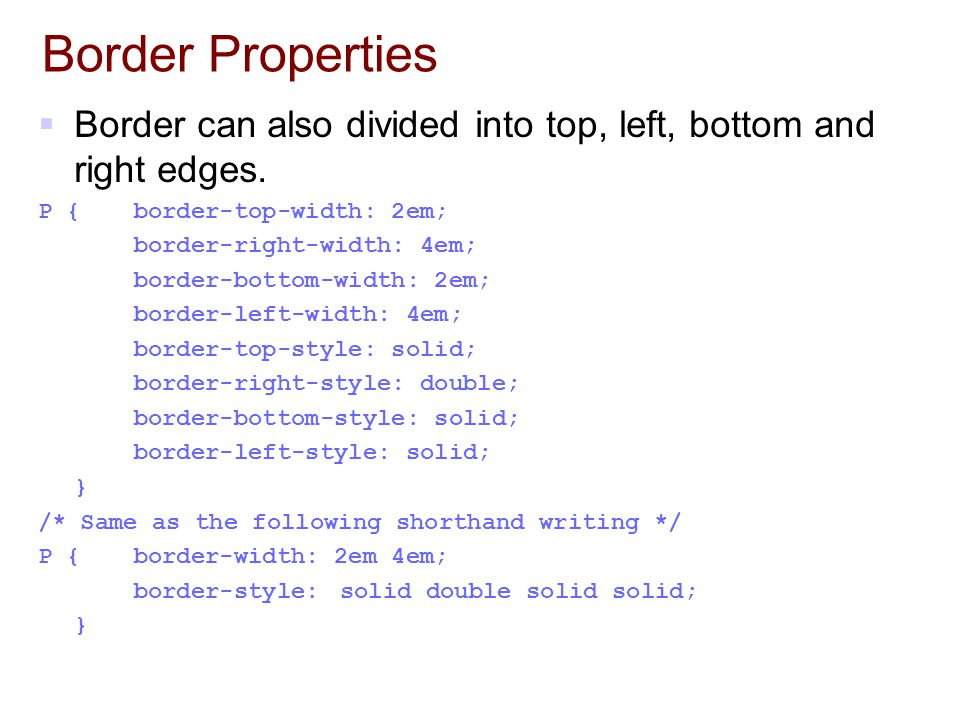 Border Properties Border can also divided into top, left, bottom and right edges. P { border-top-width: 2em;
