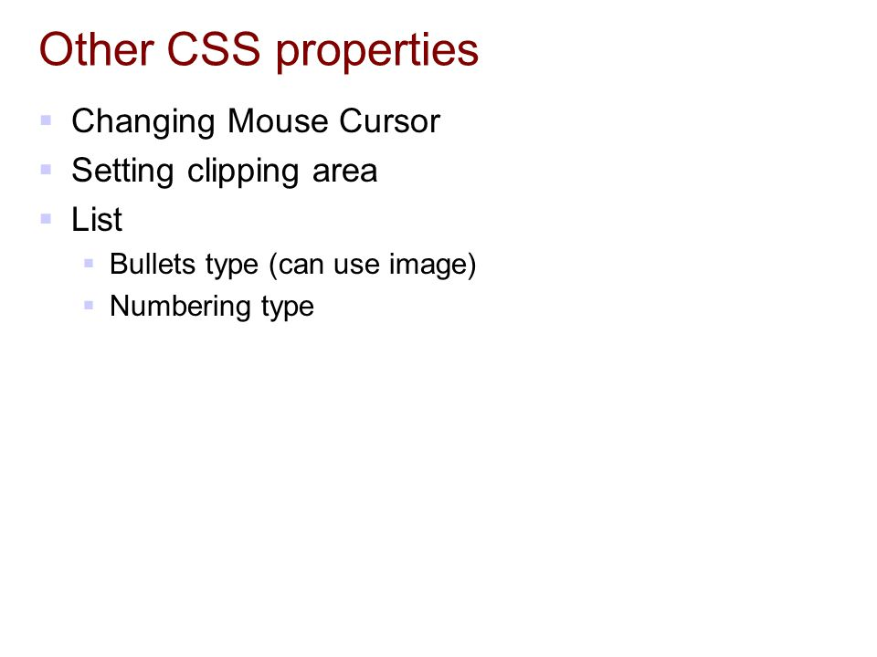 Other CSS properties Changing Mouse Cursor Setting clipping area List