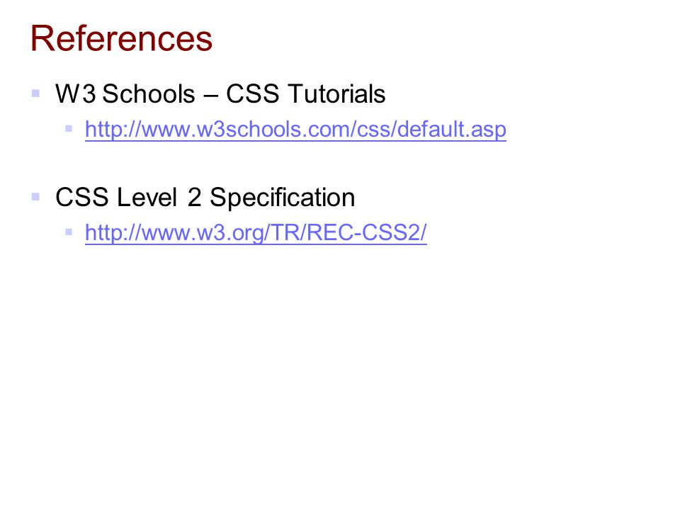 References W3 Schools – CSS Tutorials CSS Level 2 Specification