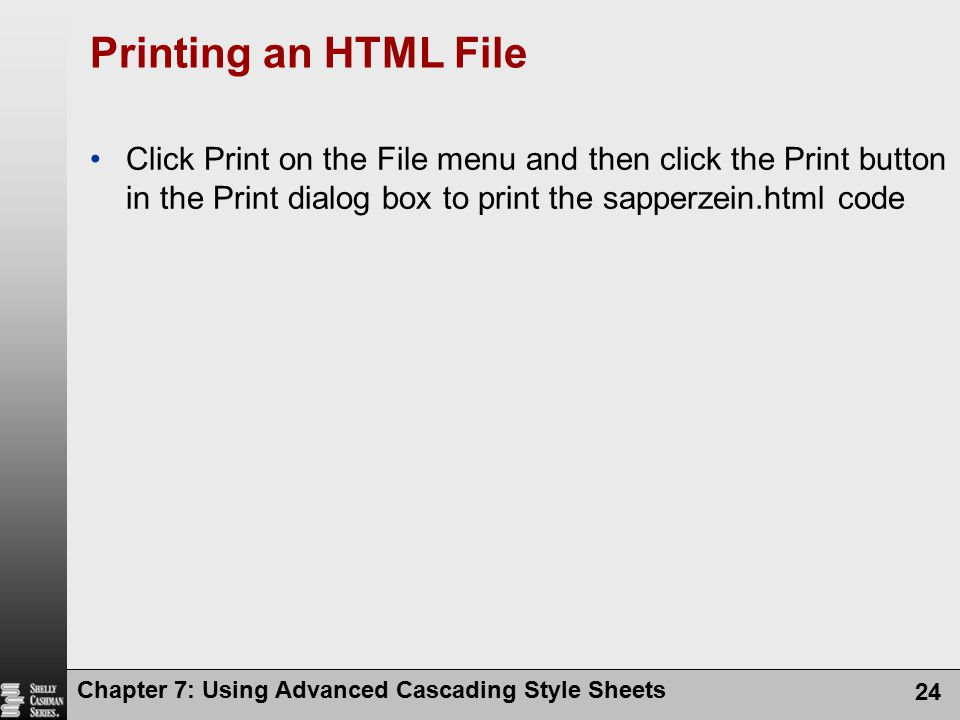 Printing an HTML File Click Print on the File menu and then click the Print button in the Print dialog box to print the sapperzein.html code.